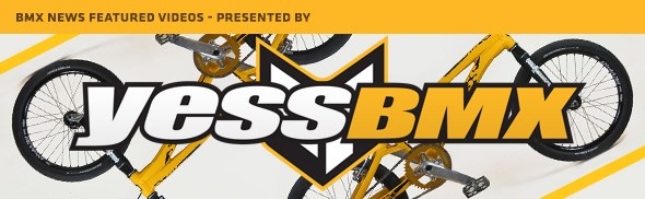 Latest BMX Edits on bmxnews.org, Presented by Yess BMX